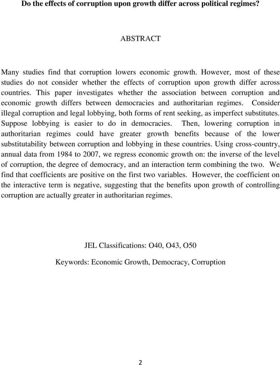 This paper investigates whether the association between corruption and economic growth differs between democracies and authoritarian regimes.