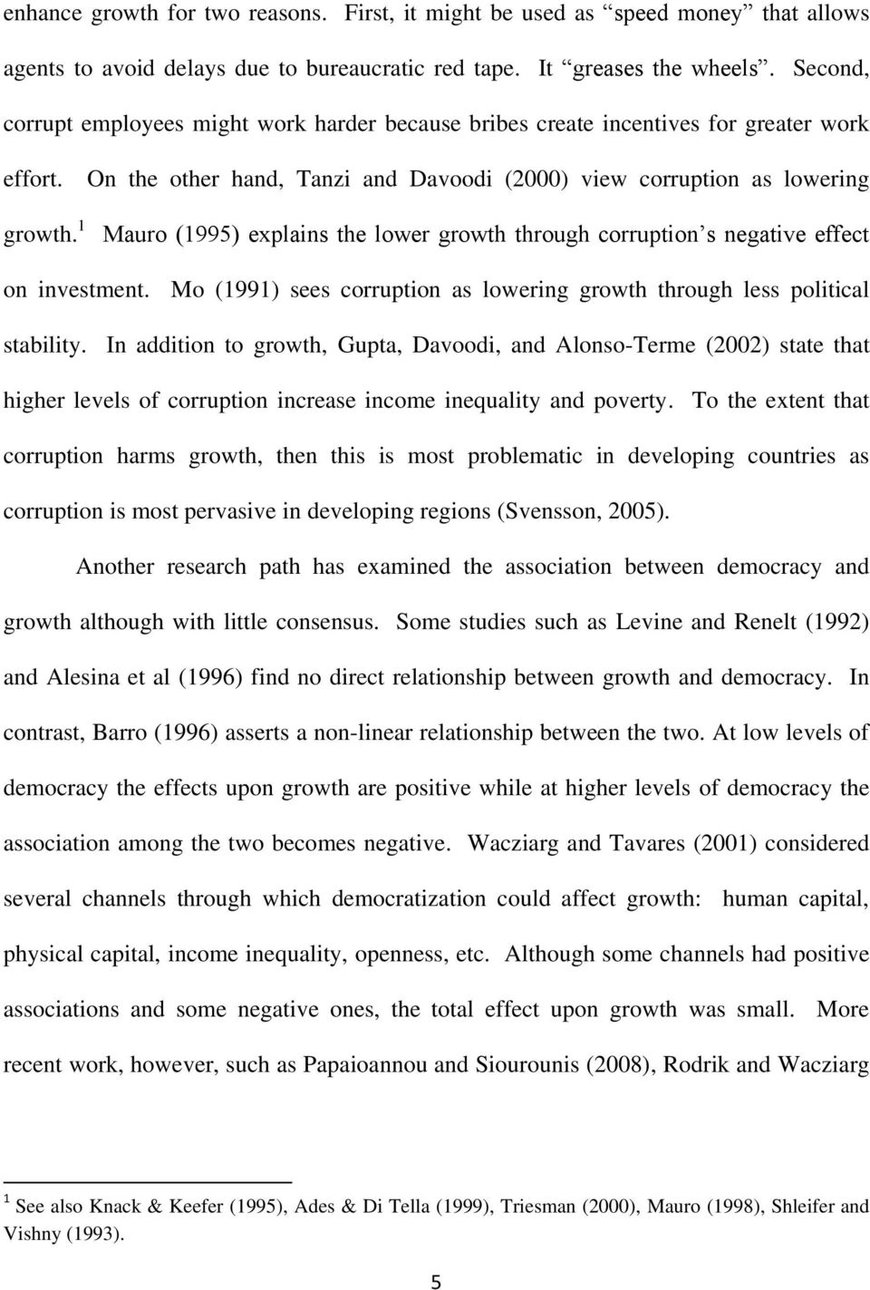 1 On the other hand, Tanzi and Davoodi (2000) view corruption as lowering Mauro (1995) explains the lower growth through corruption s negative effect on investment.