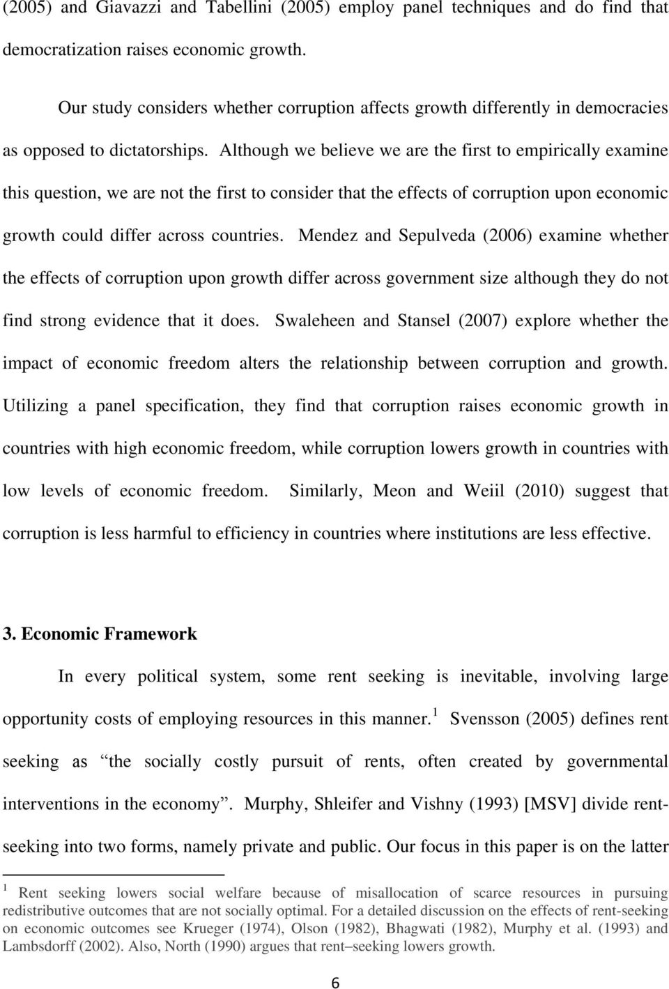 Although we believe we are the first to empirically examine this question, we are not the first to consider that the effects of corruption upon economic growth could differ across countries.