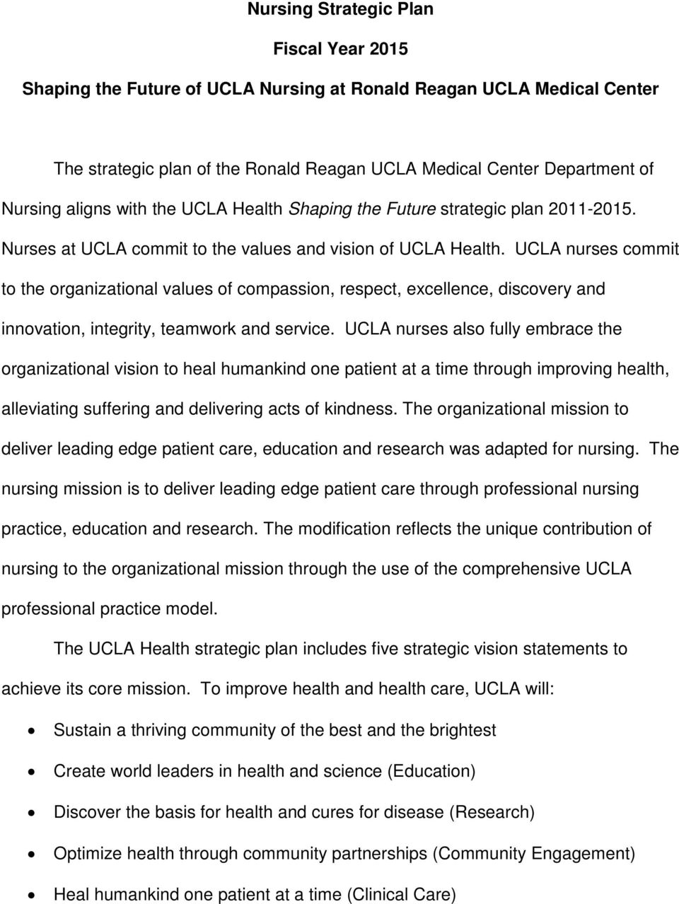 UCLA nurses commit to the organizational values of compassion, respect, excellence, discovery and innovation, integrity, teamwork and service.