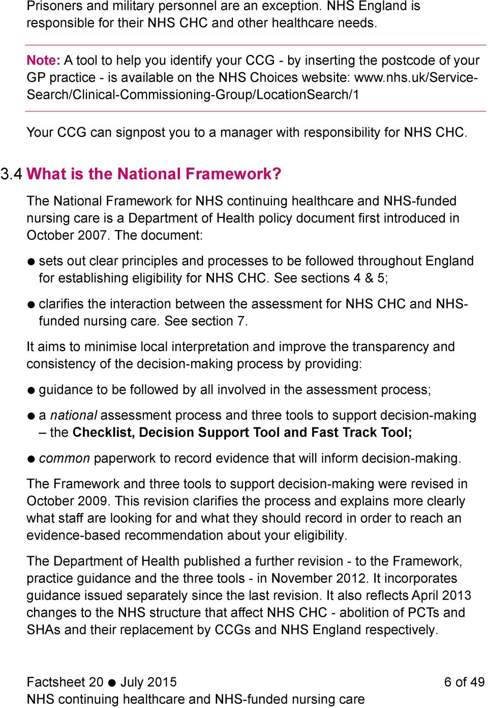 uk/service- Search/Clinical-Commissioning-Group/LocationSearch/1 Your CCG can signpost you to a manager with responsibility for NHS CHC. 3.4 What is the National Framework?