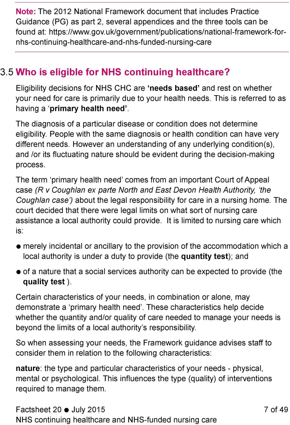 Eligibility decisions for NHS CHC are needs based and rest on whether your need for care is primarily due to your health needs. This is referred to as having a primary health need.