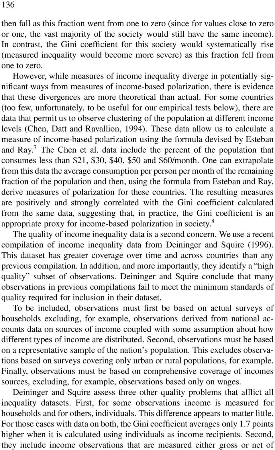 However, while measures of income inequality diverge in potentially significant ways from measures of income-based polarization, there is evidence that these divergences are more theoretical than