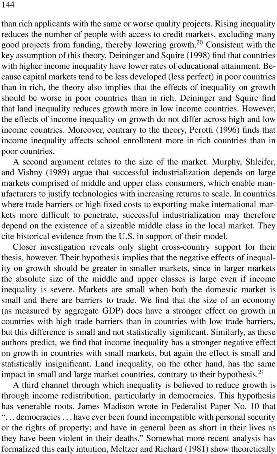 20 Consistent with the key assumption of this theory, Deininger and Squire (1998) find that countries with higher income inequality have lower rates of educational attainment.