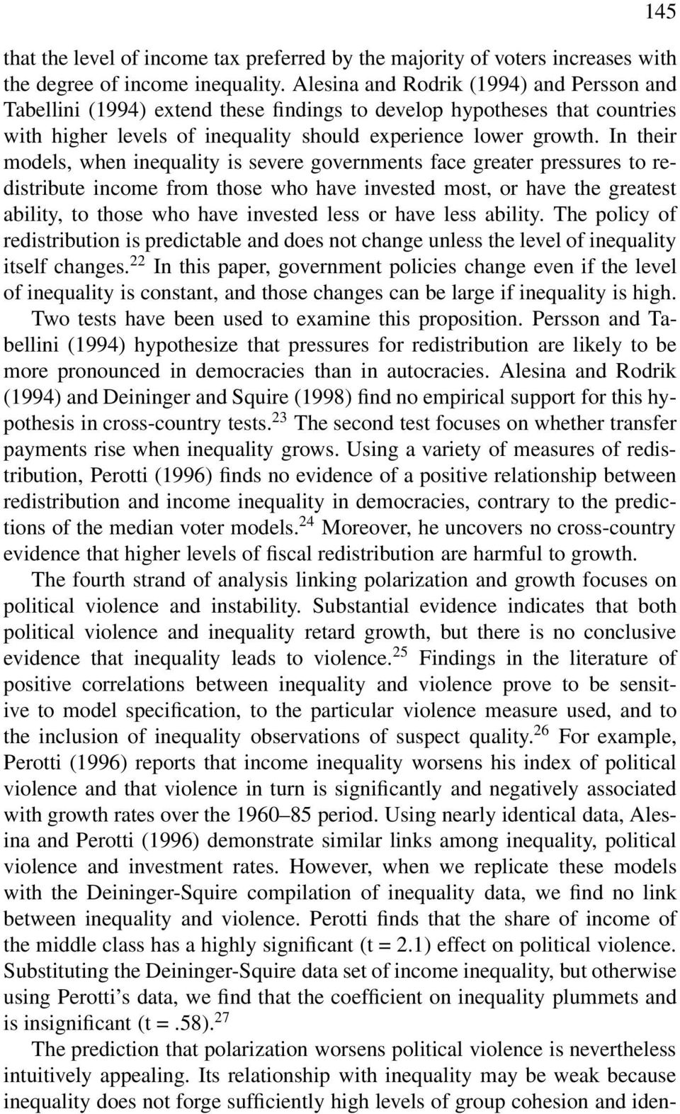 In their models, when inequality is severe governments face greater pressures to redistribute income from those who have invested most, or have the greatest ability, to those who have invested less