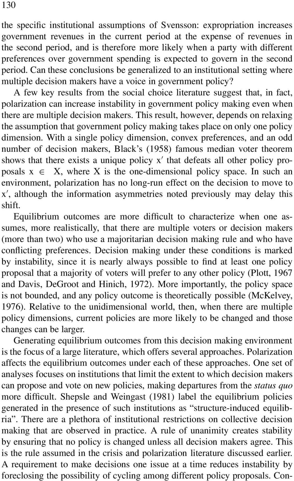 Can these conclusions be generalized to an institutional setting where multiple decision makers have a voice in government policy?