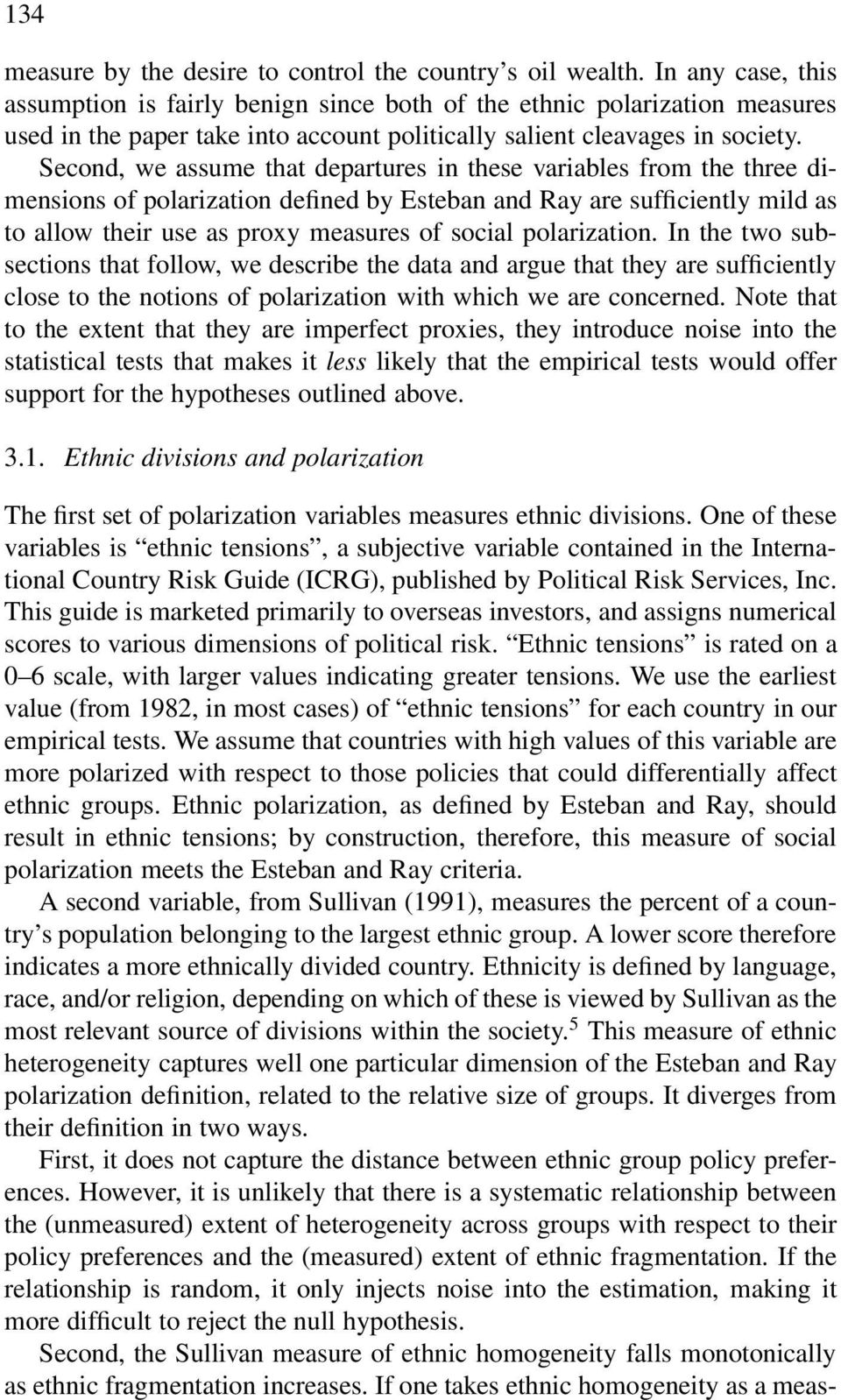 Second, we assume that departures in these variables from the three dimensions of polarization defined by Esteban and Ray are sufficiently mild as to allow their use as proxy measures of social