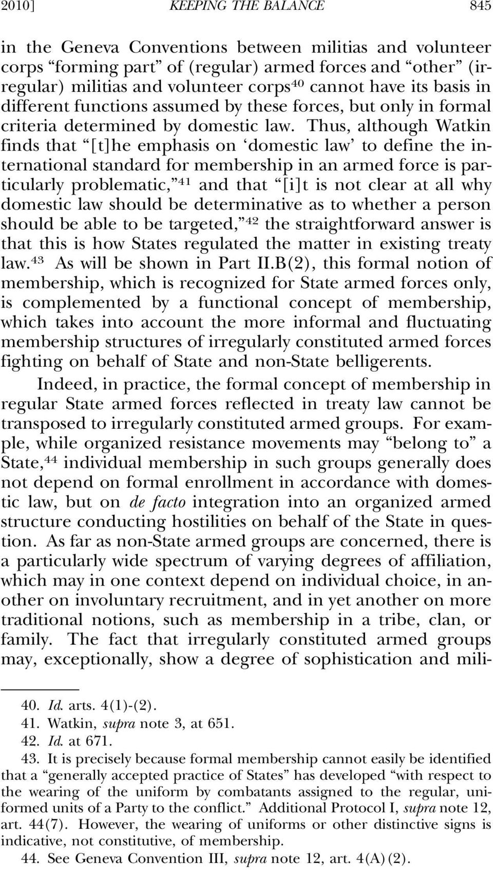 Thus, although Watkin finds that [t]he emphasis on domestic law to define the international standard for membership in an armed force is particularly problematic, 41 and that [i]t is not clear at all