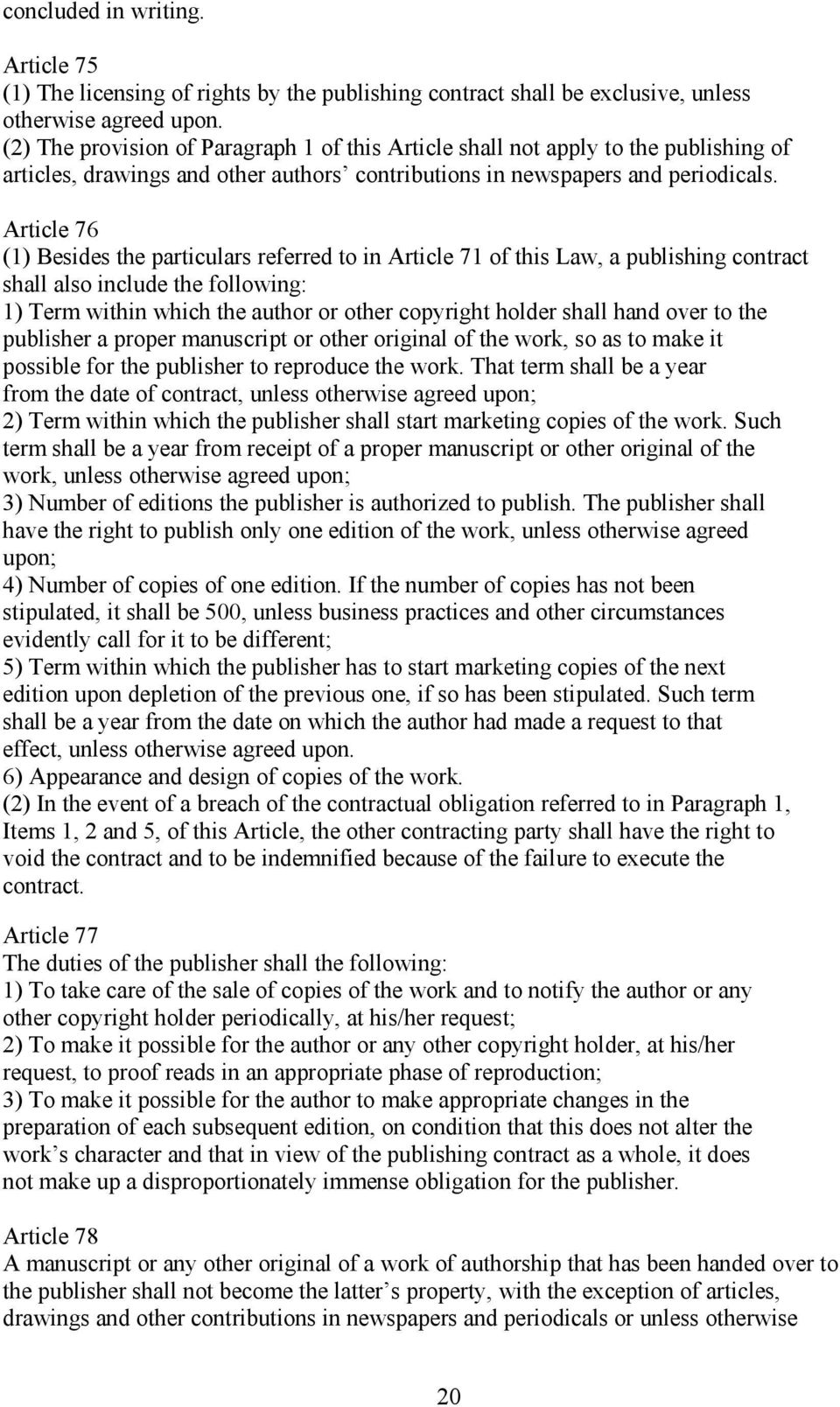 Article 76 (1) Besides the particulars referred to in Article 71 of this Law, a publishing contract shall also include the following: 1) Term within which the author or other copyright holder shall