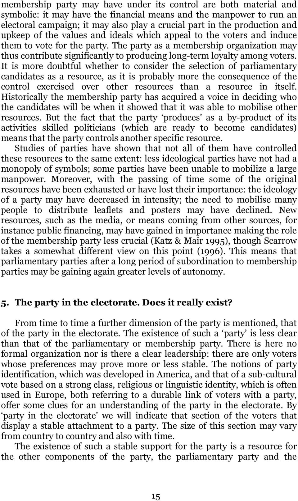 The party as a membership organization may thus contribute significantly to producing long-term loyalty among voters.