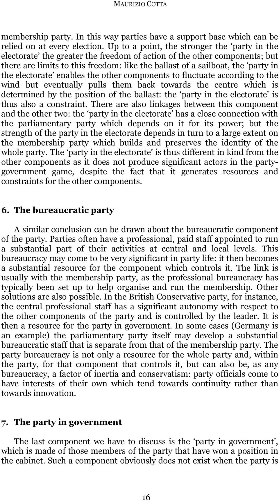 the electorate enables the other components to fluctuate according to the wind but eventually pulls them back towards the centre which is determined by the position of the ballast: the party in the