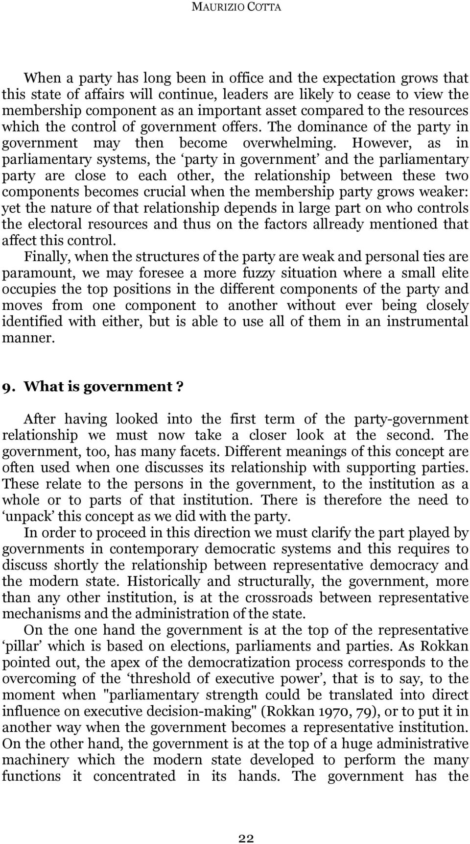 However, as in parliamentary systems, the party in government and the parliamentary party are close to each other, the relationship between these two components becomes crucial when the membership