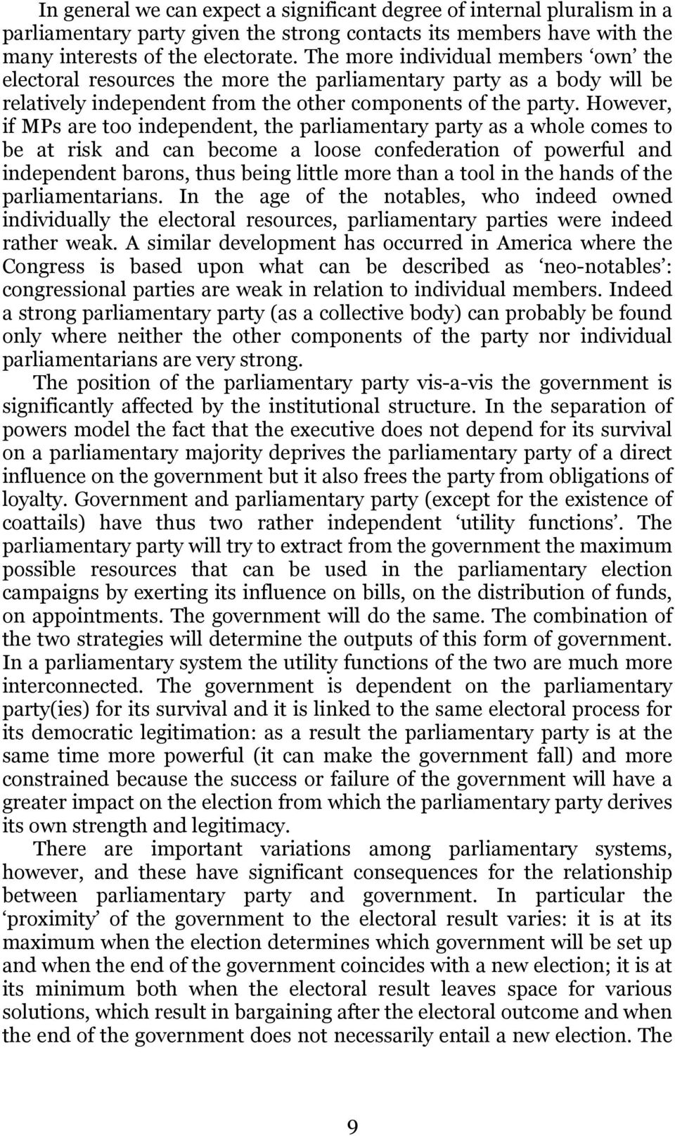 However, if MPs are too independent, the parliamentary party as a whole comes to be at risk and can become a loose confederation of powerful and independent barons, thus being little more than a tool