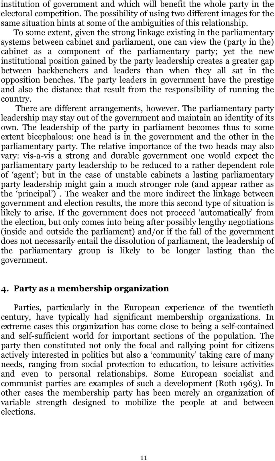 To some extent, given the strong linkage existing in the parliamentary systems between cabinet and parliament, one can view the (party in the) cabinet as a component of the parliamentary party; yet