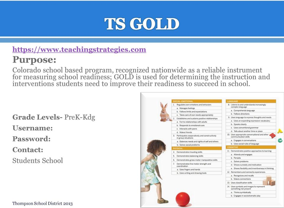 for measuring school readiness; GOLD is used for determining the instruction and