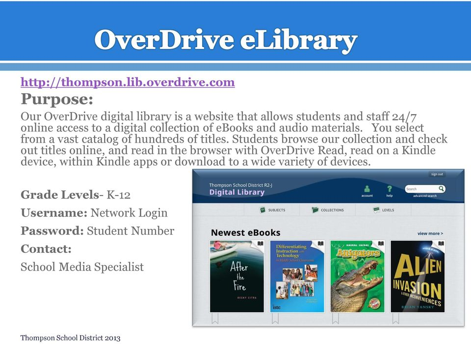 ebooks and audio materials. You select from a vast catalog of hundreds of titles.