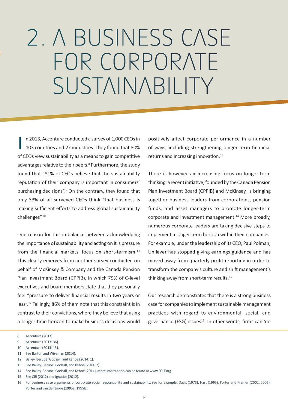 8 Furthermore, the study found that 81% of CEOs believe that the sustainability reputation of their company is important in consumers purchasing decisions.