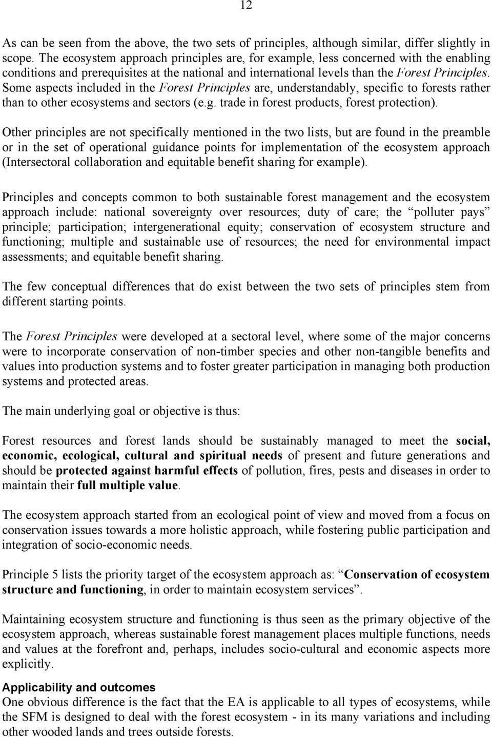 Some aspects included in the Forest Principles are, understandably, specific to forests rather than to other ecosystems and sectors (e.g. trade in forest products, forest protection).