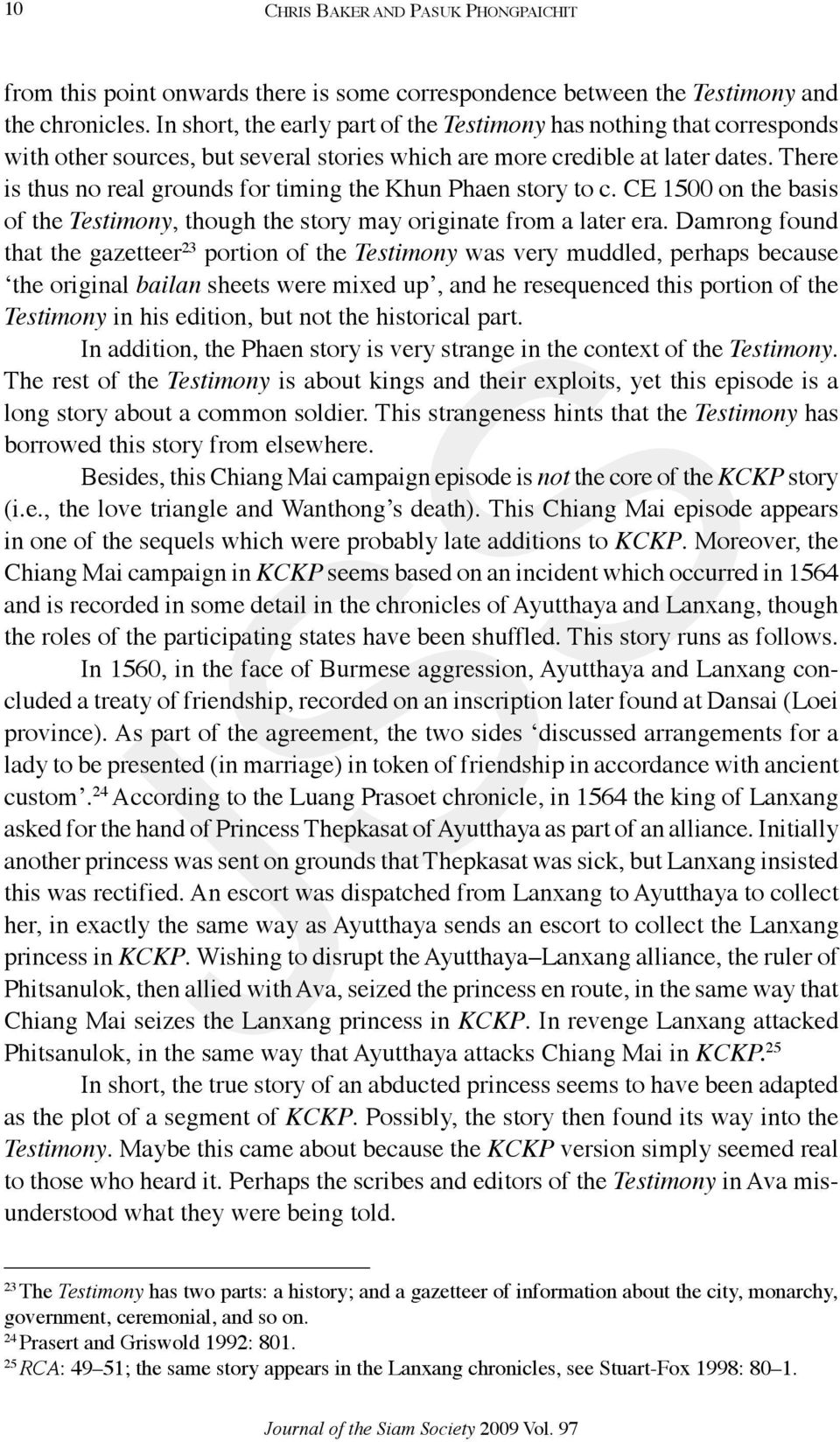 There is thus no real grounds for timing the Khun Phaen story to c. CE 1500 on the basis of the Testimony, though the story may originate from a later era.