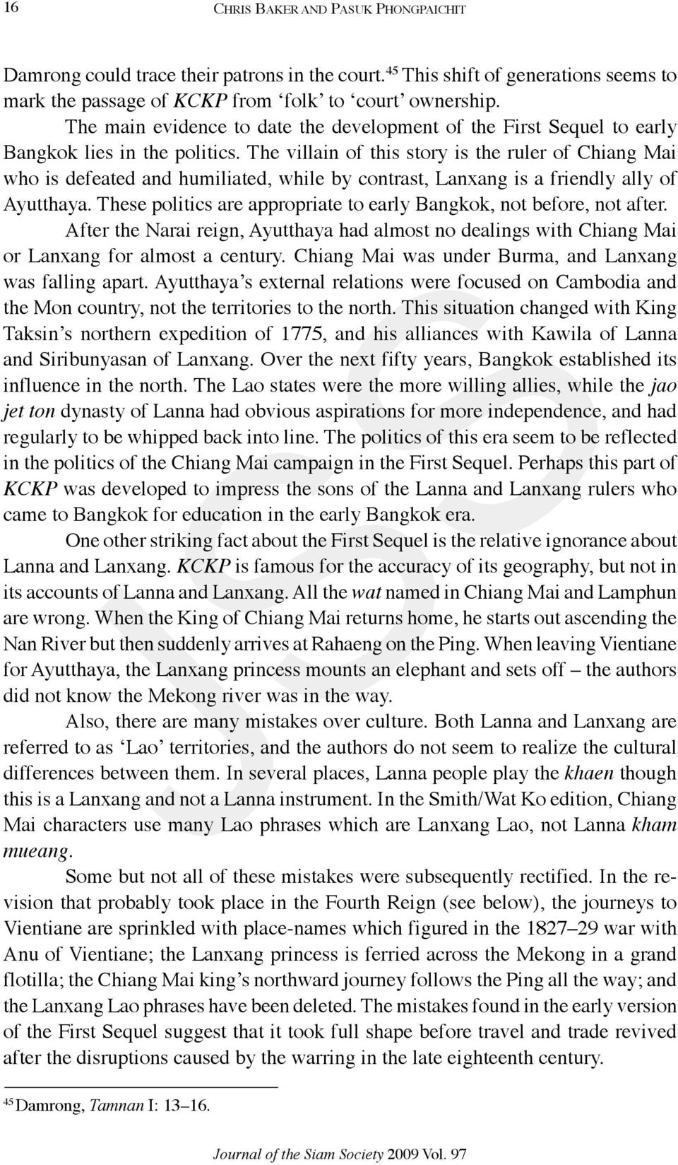 The villain of this story is the ruler of Chiang Mai who is defeated and humiliated, while by contrast, Lanxang is a friendly ally of Ayutthaya.