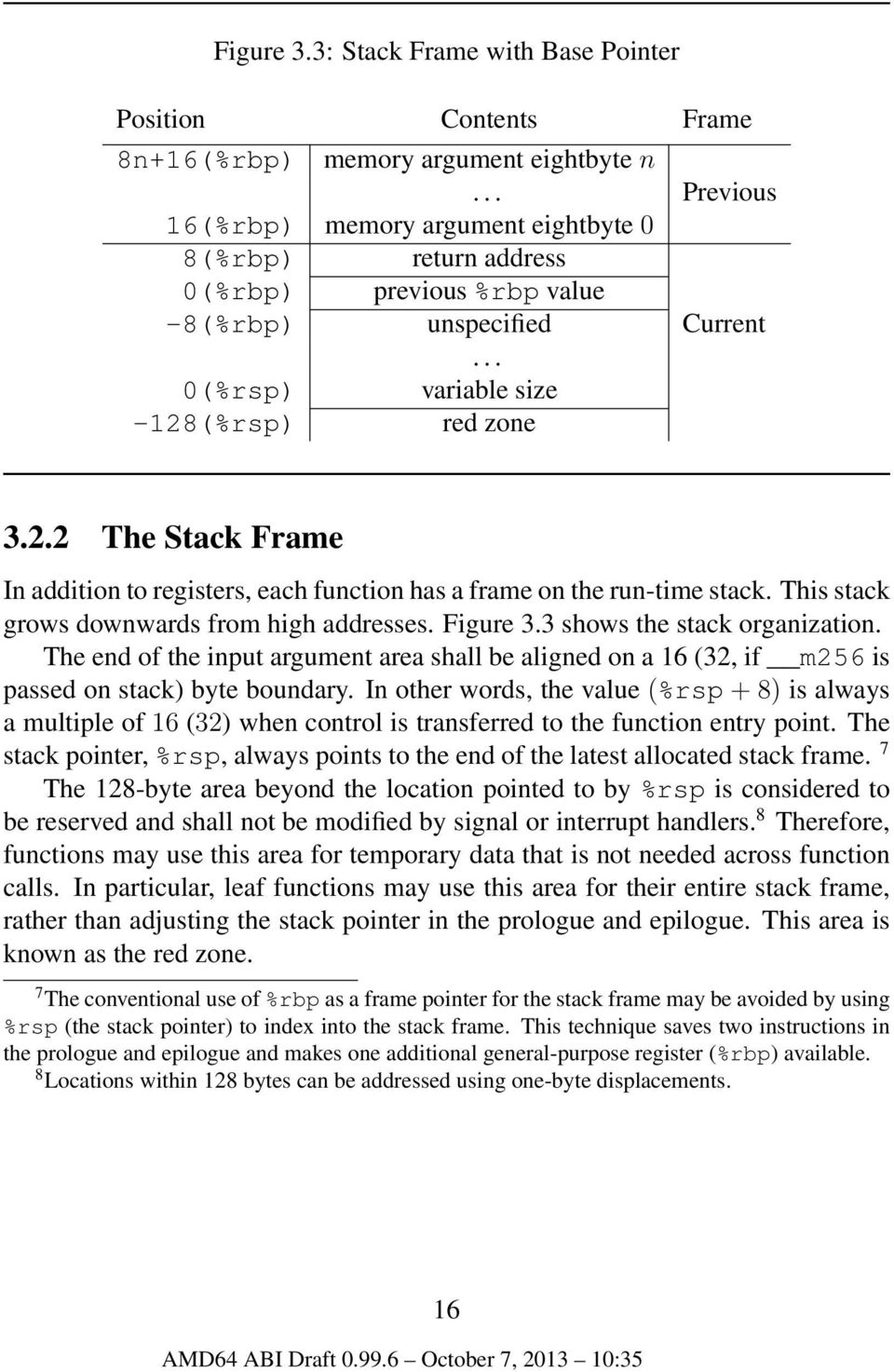 (%rsp) red zone 3.2.2 The Stack Frame In addition to registers, each function has a frame on the run-time stack. This stack grows downwards from high addresses. Figure 3.