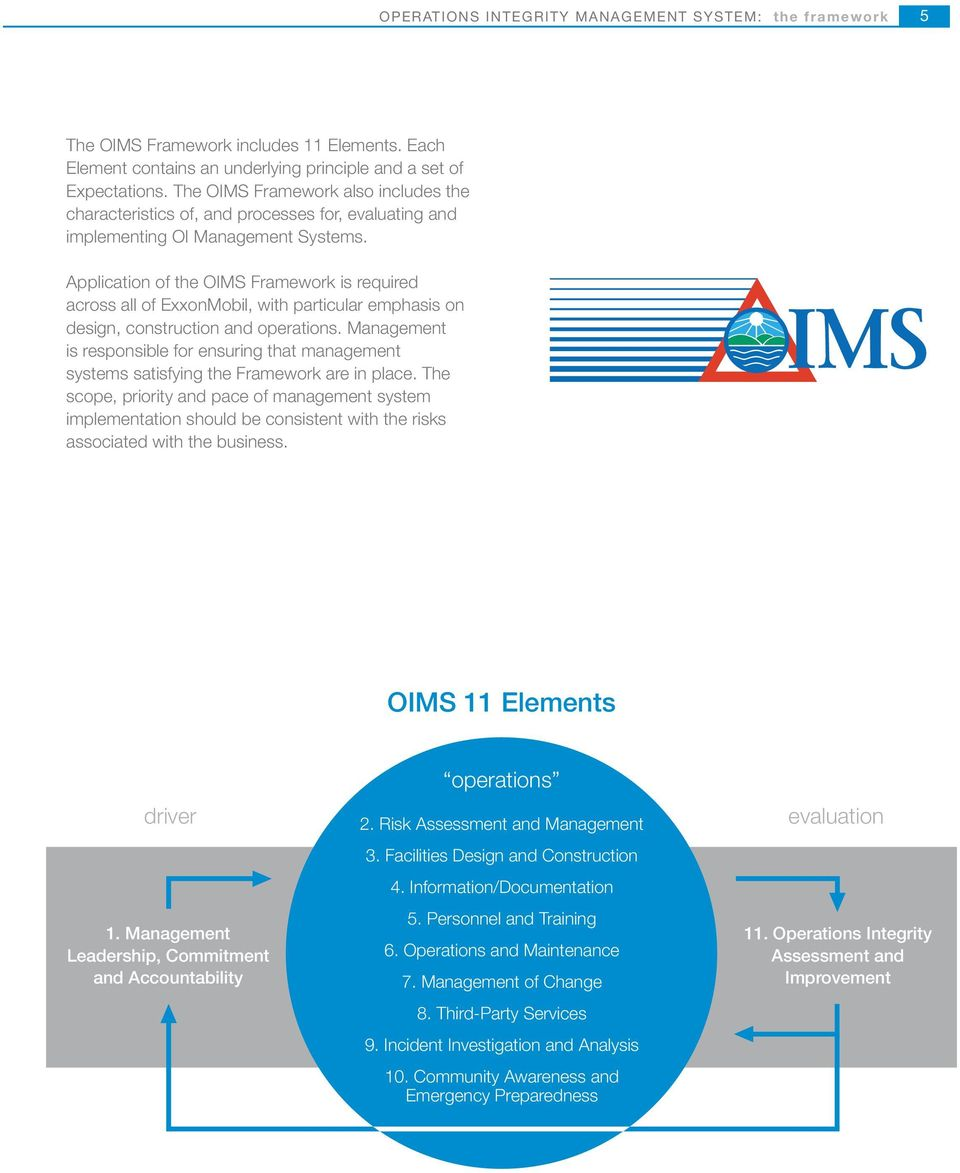 Application of the OIMS Framework is required across all of ExxonMobil, with particular emphasis on design, construction and operations.