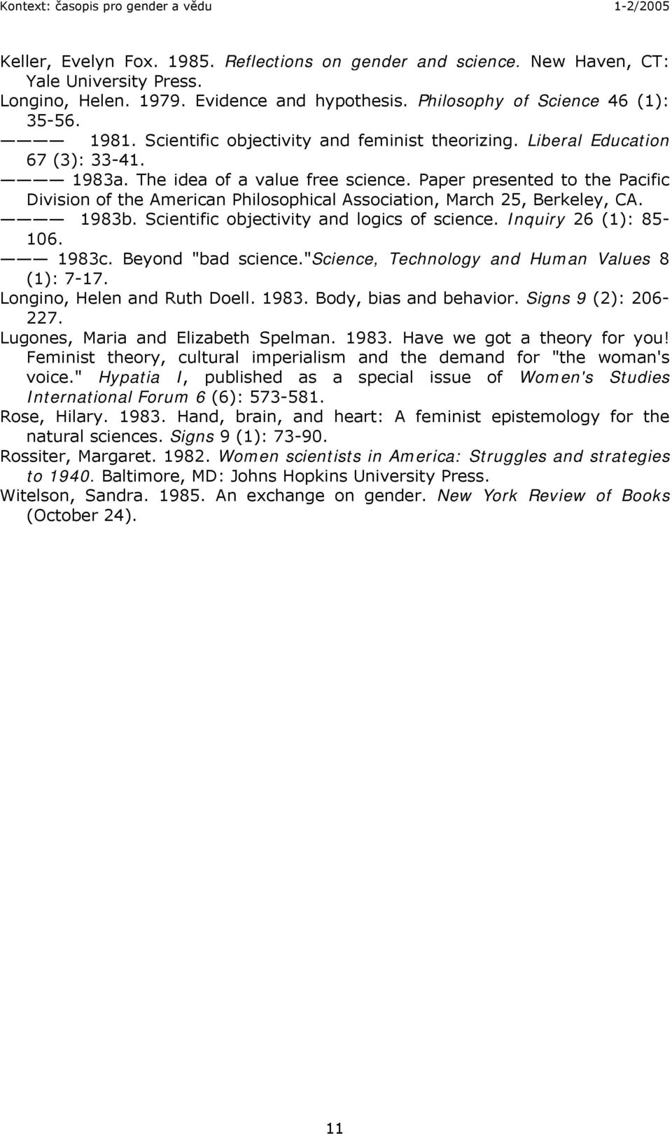 Paper presented to the Pacific Division of the American Philosophical Association, March 25, Berkeley, CA. 1983b. Scientific objectivity and logics of science. Inquiry 26 (1): 85-106. 1983c.