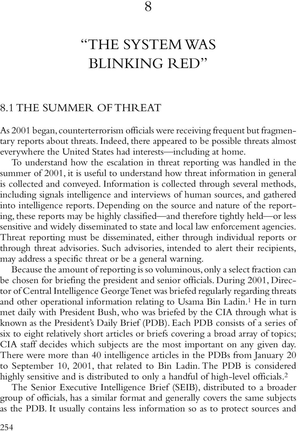To understand how the escalation in threat reporting was handled in the summer of 2001, it is useful to understand how threat information in general is collected and conveyed.