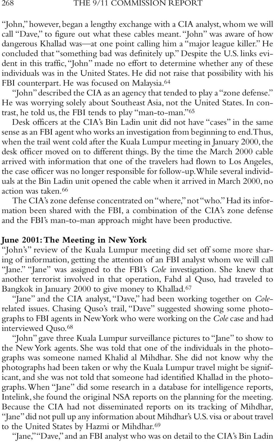 links evident in this traffic, John made no effort to determine whether any of these individuals was in the United States. He did not raise that possibility with his FBI counterpart.