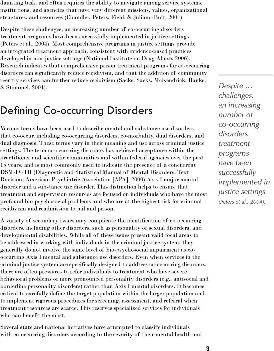 Despite these challenges, an increasing number of co-occurring disorders treatment programs have been successfully implemented in justice settings (Peters et al., 2004).