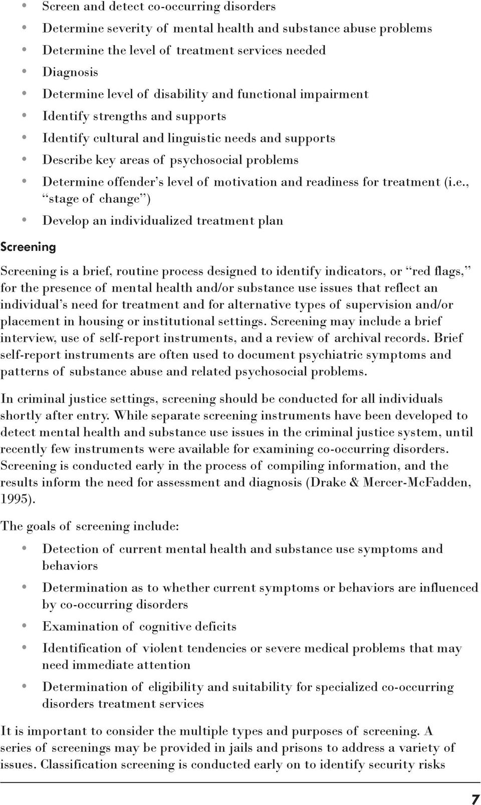 readiness for treatment (i.e., stage of change ) Develop an individualized treatment plan Screening Screening is a brief, routine process designed to identify indicators, or red flags, for the