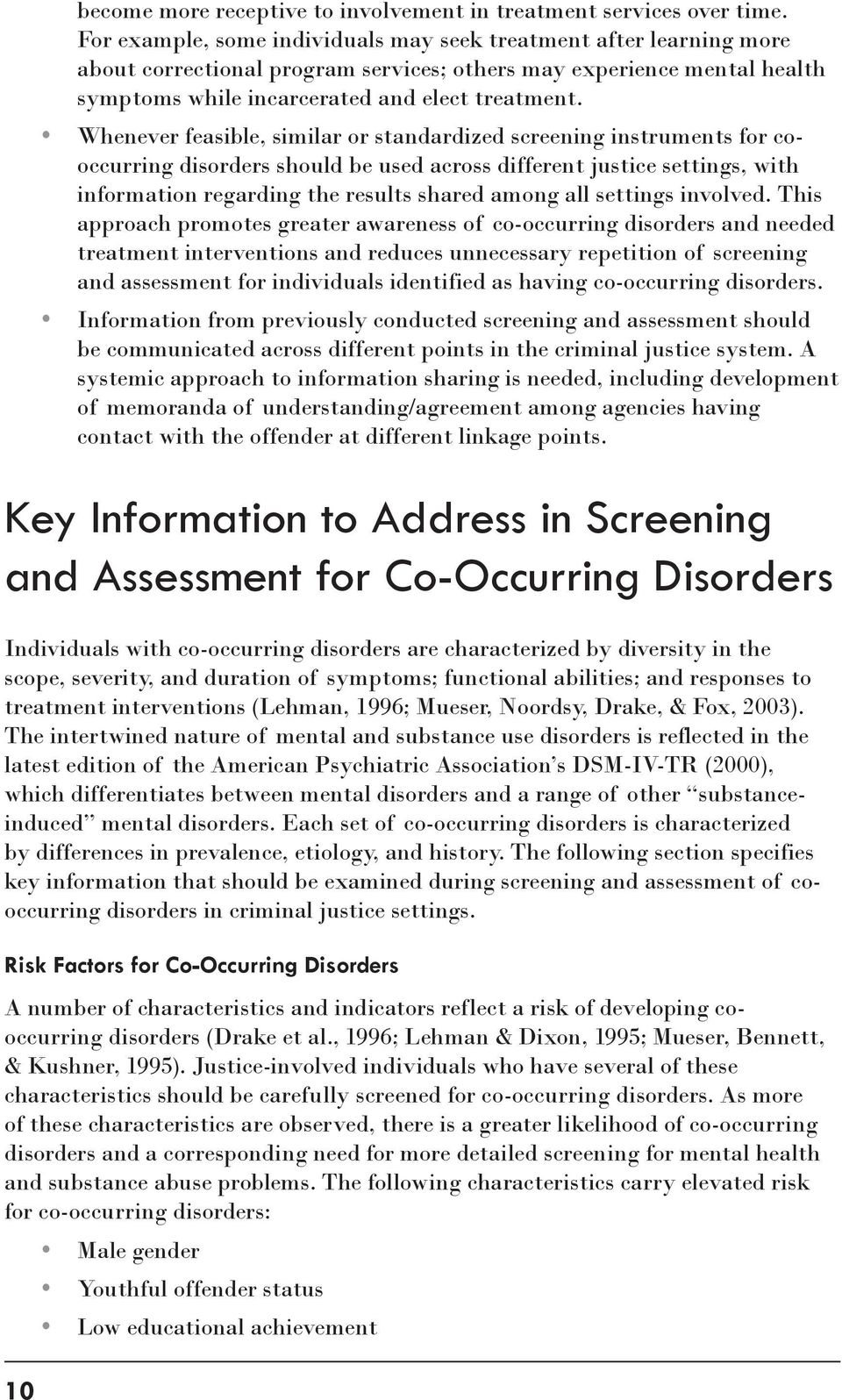 Whenever feasible, similar or standardized screening instruments for cooccurring disorders should be used across different justice settings, with information regarding the results shared among all