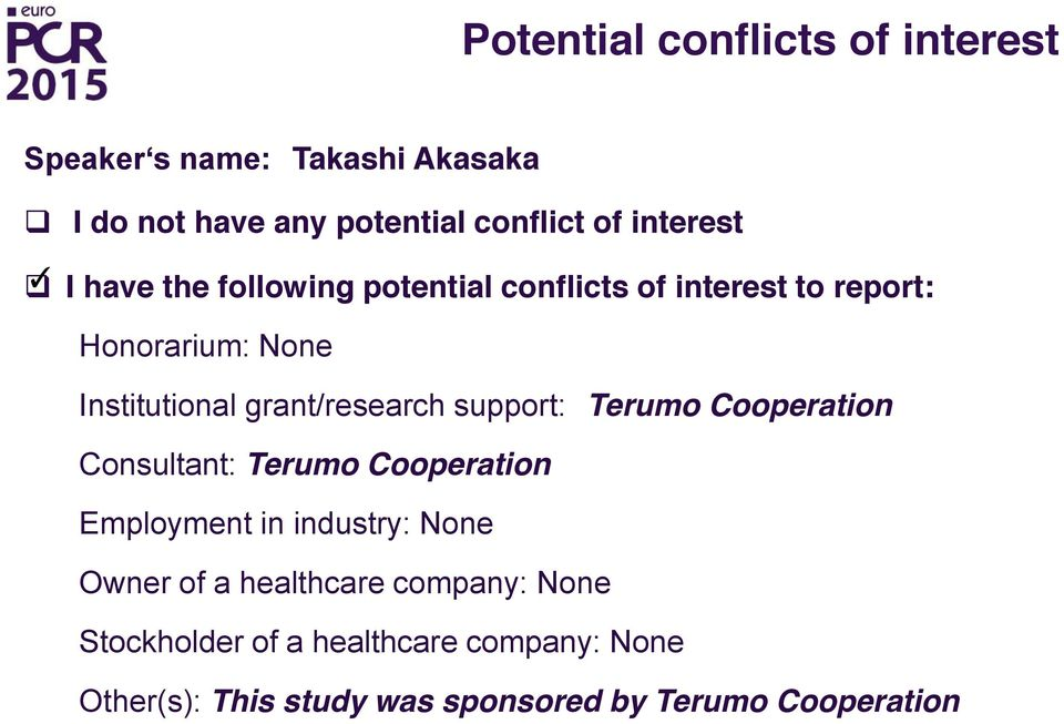 grant/research support: Terumo Cooperation Consultant: Terumo Cooperation Employment in industry: None Owner of