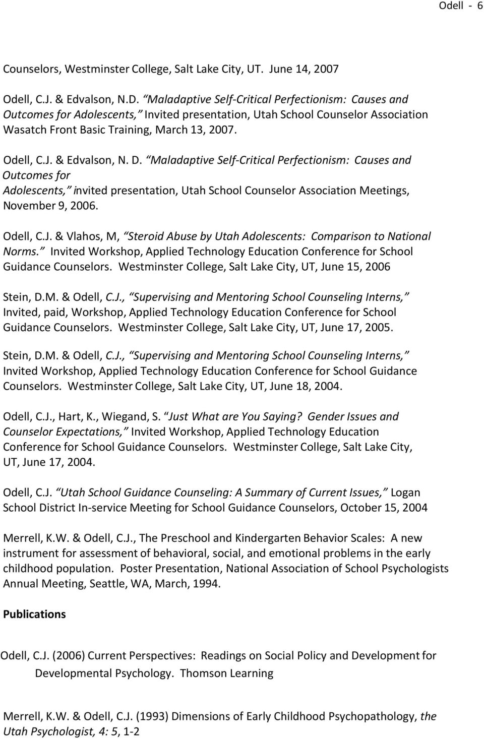 & Edvalson, N. D. Maladaptive Self Critical Perfectionism: Causes and Outcomes for Adolescents, invited presentation, Utah School Counselor Association Meetings, November 9, 2006. Odell, C.J.