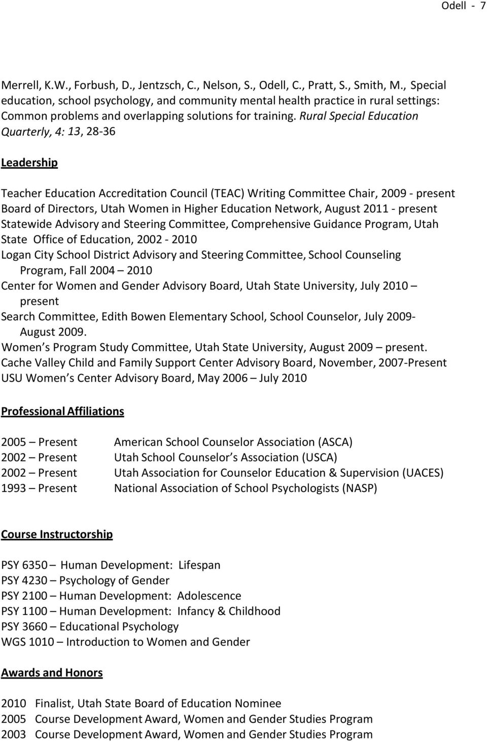 Rural Special Education Quarterly, 4: 13, 28 36 Leadership Teacher Education Accreditation Council (TEAC) Writing Committee Chair, 2009 present Board of Directors, Utah Women in Higher Education