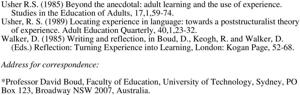 (1989) Locating experience in language: towards a poststructuralist theory of experience. Adult Education Quarterly, 40,1,23-32. Walker, D.