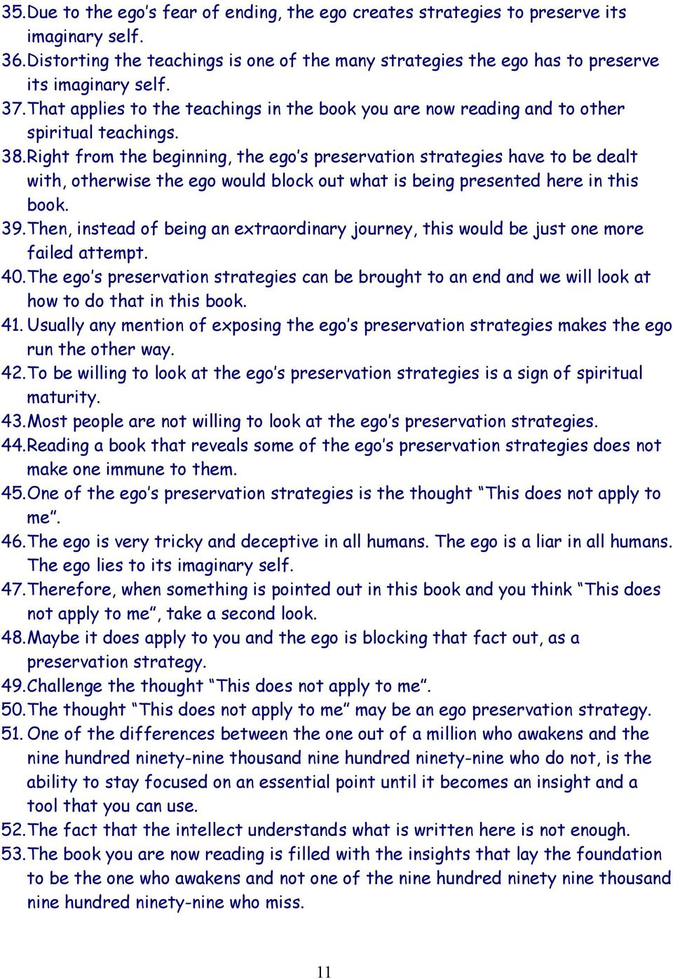 Right from the beginning, the ego s preservation strategies have to be dealt with, otherwise the ego would block out what is being presented here in this book. 39.