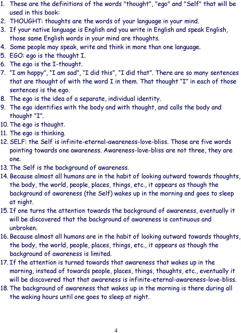 5. EGO: ego is the thought I. 6. The ego is the I-thought. 7. I am happy, I am sad, I did this, I did that. There are so many sentences that are thought of with the word I in them.