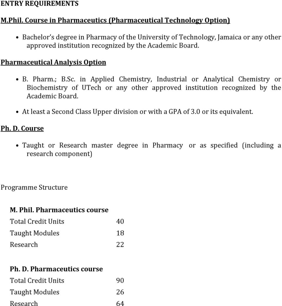 Pharmaceutical Analysis Option B. Pharm.; B.Sc. in Applied Chemistry, Industrial or Analytical Chemistry or Biochemistry of UTech or any other approved institution recognized by the Academic Board.