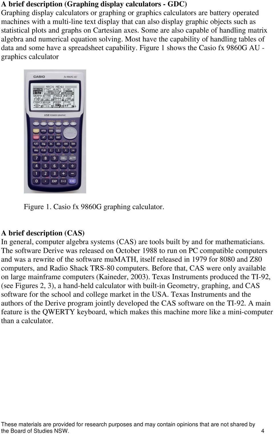 Most have the capability of handling tables of data and some have a spreadsheet capability. Figure 1 shows the Casio fx 9860G AU - graphics calculator Figure 1. Casio fx 9860G graphing calculator.