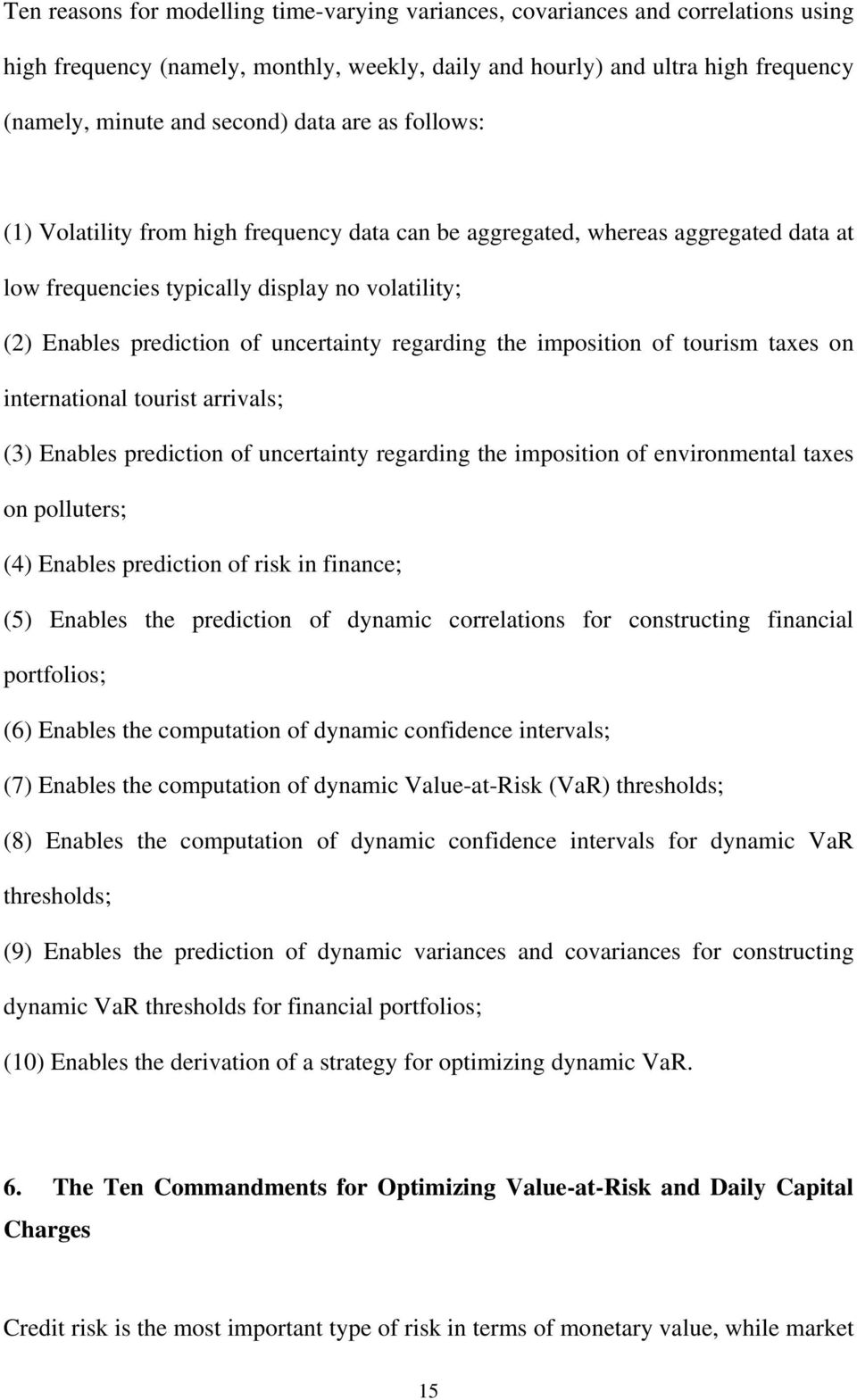 ourism axes on inernaional ouris arrivals; (3) Enables predicion of uncerainy regarding he imposiion of environmenal axes on polluers; (4) Enables predicion of risk in finance; (5) Enables he