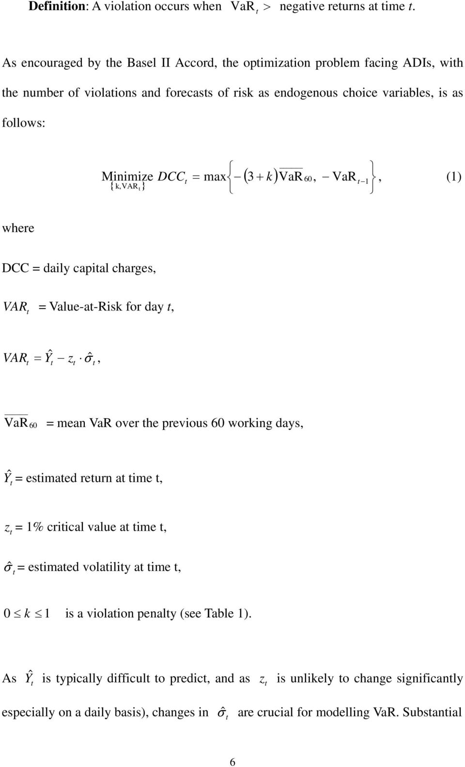 max ( 3 + k) { } k,var DCC = VaR 60, VaR 1, (1) where DCC = daily capial charges, VAR = Value-a-Risk for day, VAR = Yˆ z σˆ, 60 VaR = mean VaR over he previous 60 working days,