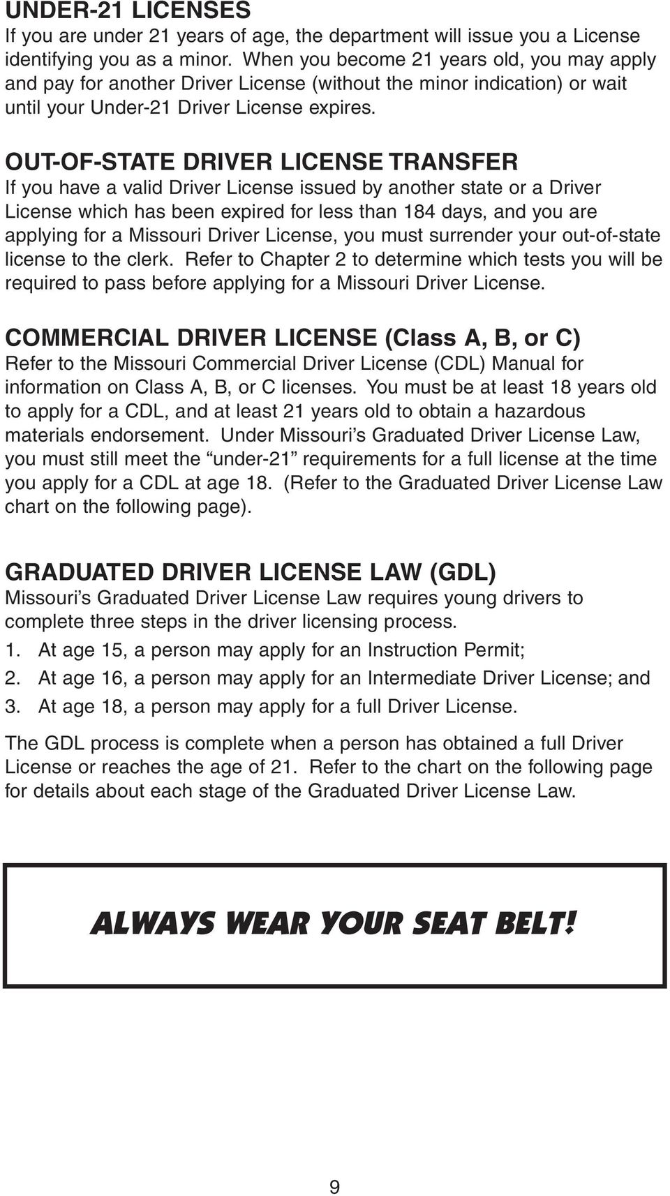 OUT-OF-STATE DRIVER LICENSE TRANSFER If you have a valid Driver License issued by another state or a Driver License which has been expired for less than 184 days, and you are applying for a Missouri