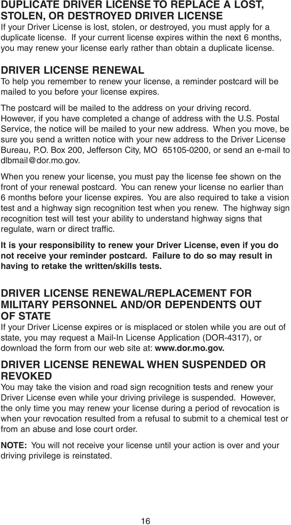 DRIVER LICENSE RENEWAL To help you remember to renew your license, a reminder postcard will be mailed to you before your license expires.