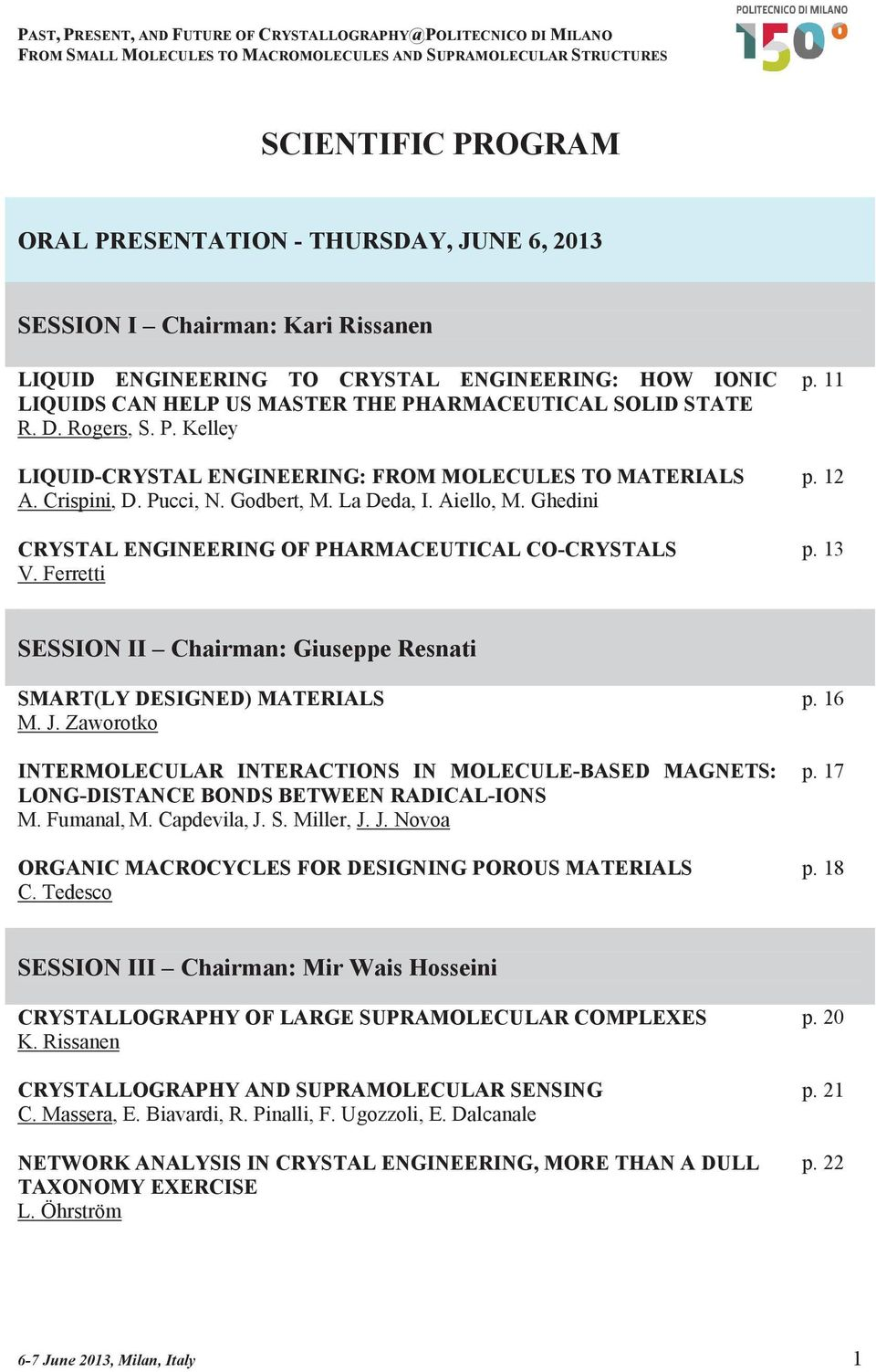 Ghedini CRYSTAL ENGINEERING OF PHARMACEUTICAL CO-CRYSTALS V. Ferretti p. 11 p. 12 p. 13 SESSION II Chairman: Giuseppe Resnati SMART(LY DESIGNED) MATERIALS M. J.