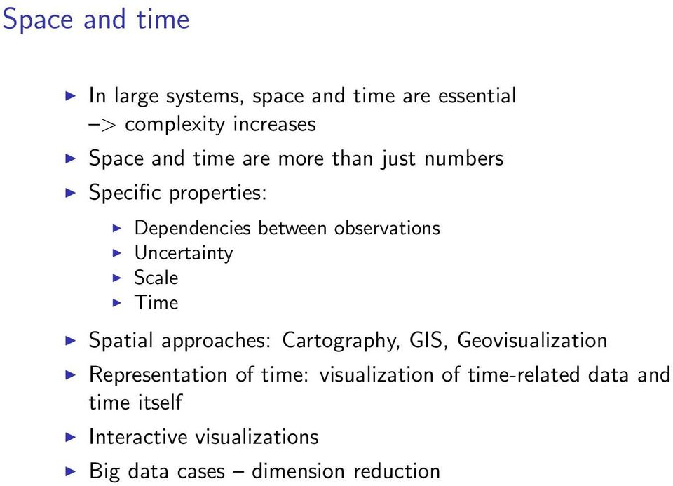 Scale Time Spatial approaches: Cartography, GIS, Geovisualization Representation of time: