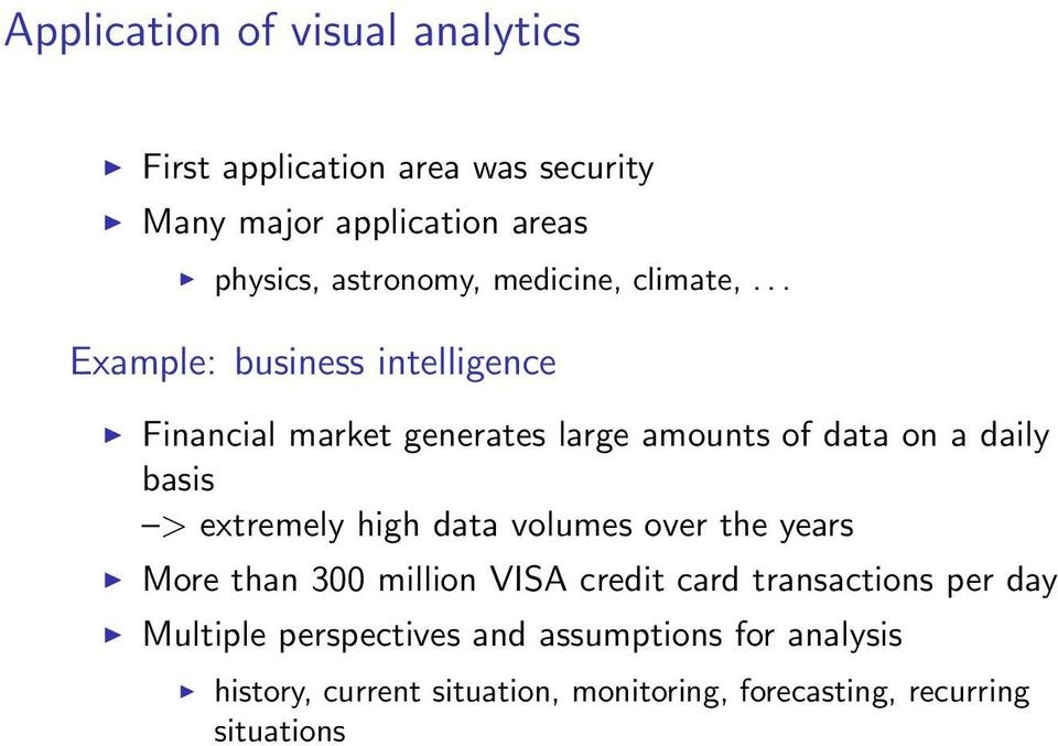 .. Example: business intelligence Financial market generates large amounts of data on a daily basis > extremely high