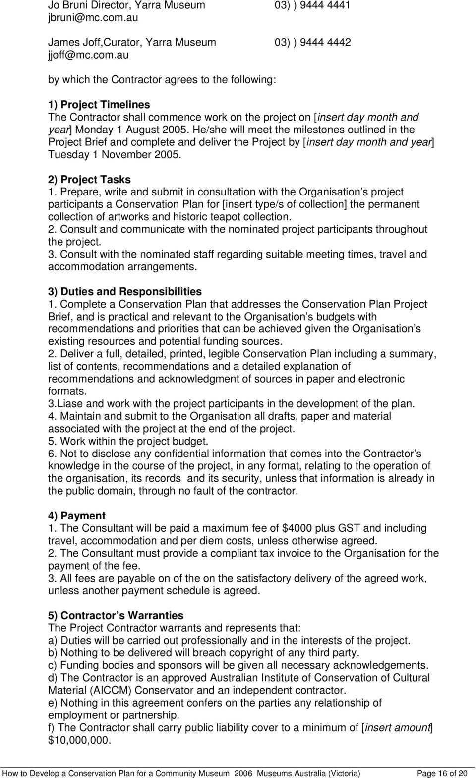 au by which the Contractor agrees to the following: 1) Project Timelines The Contractor shall commence work on the project on [insert day month and year] Monday 1 August 2005.