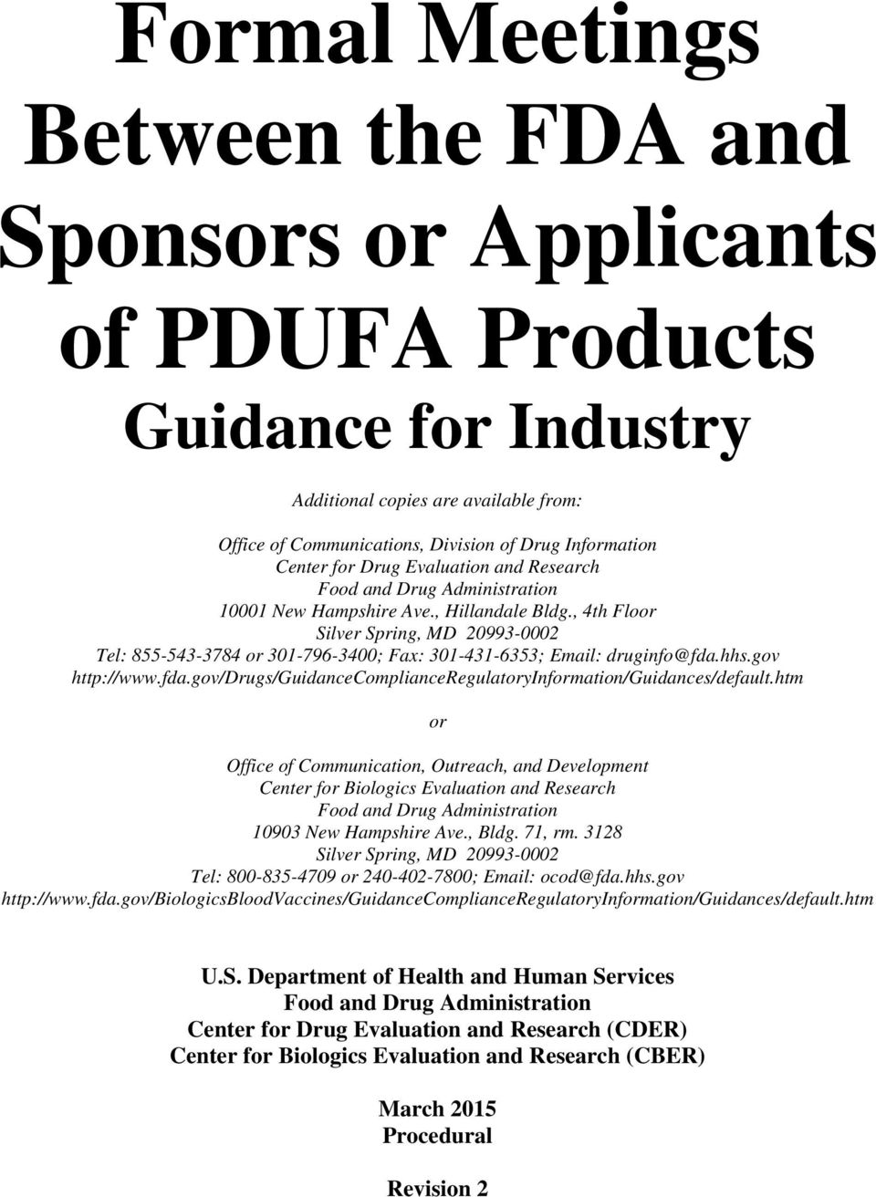 , 4th Floor Silver Spring, MD 20993-0002 Tel: 855-543-3784 or 301-796-3400; Fax: 301-431-6353; Email: druginfo@fda.hhs.gov http://www.fda.gov/drugs/guidancecomplianceregulatoryinformation/guidances/default.