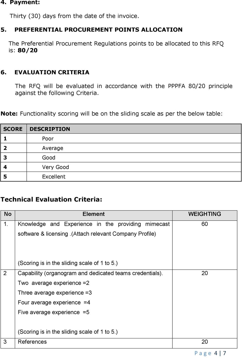 Note: Functionality scoring will be on the sliding scale as per the below table: SCORE DESCRIPTION 1 Poor 2 Average 3 Good 4 Very Good 5 Excellent Technical Evaluation Criteria: No Element WEIGHTING